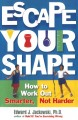 Go to record Escape your shape : how to work out smarter, not harder