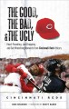 Go to record The good, the bad, and the ugly Cincinnati Reds : heart-po...