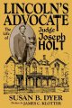 Go to record Lincoln's advocate : the life of Judge Joseph Holt
