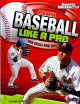 Go to record Play baseball like a pro : key skills and tips