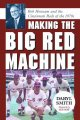 Go to record Making the Big Red Machine : Bob Howsam and the Cincinnati...
