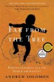 Go to record Far from the tree : parents, children and the search for i...