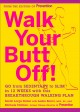 Go to record Walk your butt off! : go from sedentary to slim in 12 week...