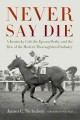 Go to record Never Say Die : a Kentucky colt, the Epsom Derby, and the ...