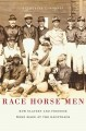 Go to record Race horse men : how slavery and freedom were made at the ...