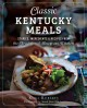 Go to record Classic Kentucky Meals: Stories, Ingredients & Recipes fro...