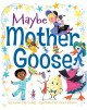 Go to record Maybe Mother Goose