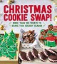 Go to record Christmas cookie swap! : more than 100 treats to share thi...