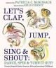 Go to record Let's clap, jump, sing, and shout; dance, spin, and turn i...