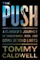 Go to record The push : a climber's journey of endurance, risk, and goi...