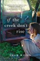Go to record If the creek don't rise : a novel