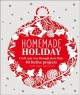 Go to record Homemade holiday : craft your way through more than 40 fes...