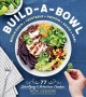 Go to record Build-a-bowl : whole grain + vegetable + protein + sauce =...