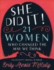 Go to record She did it! : 21 women who changed the way we think