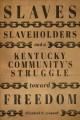 Go to record Slaves, slaveholders, and a Kentucky community's struggle ...