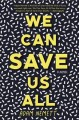 Go to record We can save us all : a novel