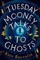 Go to record Tuesday Mooney talks to ghosts : an adventure