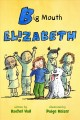 Go to record Big mouth Elizabeth : an A is for Elizabeth book