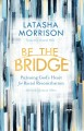 Go to record Be the bridge : pursuing God's heart for racial reconcilia...