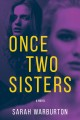 Go to record Once two sisters : a novel