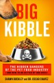 Go to record Big kibble : the hidden dangers of the pet food industry a...