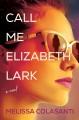 Go to record Call me Elizabeth Lark : a novel